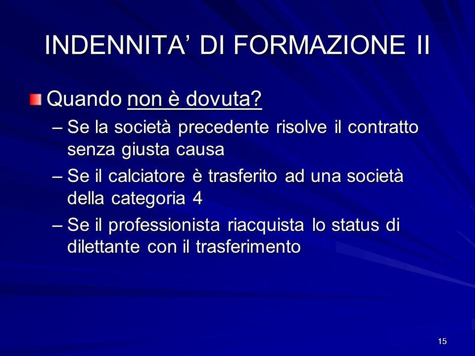 15 INDENNITA DI FORMAZIONE II Quando non è dovuta.