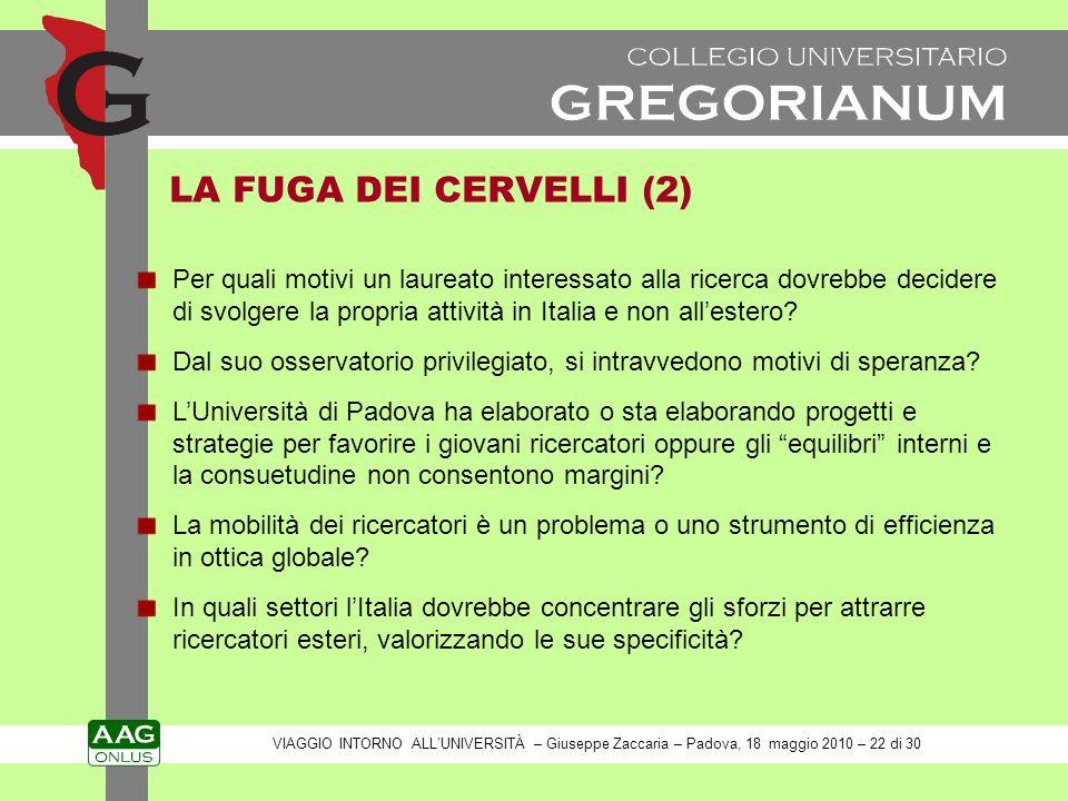 LA FUGA DEI CERVELLI (2) Per quali motivi un laureato interessato alla ricerca dovrebbe decidere di svolgere la propria attività in Italia e non allestero.