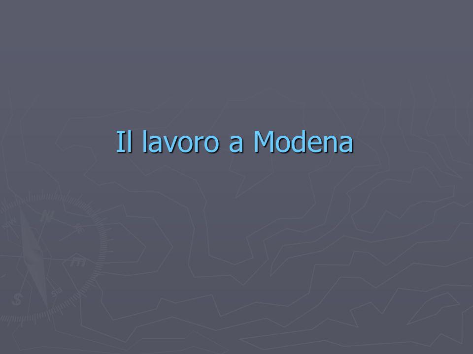 Il lavoro a Modena Il lavoro a Modena