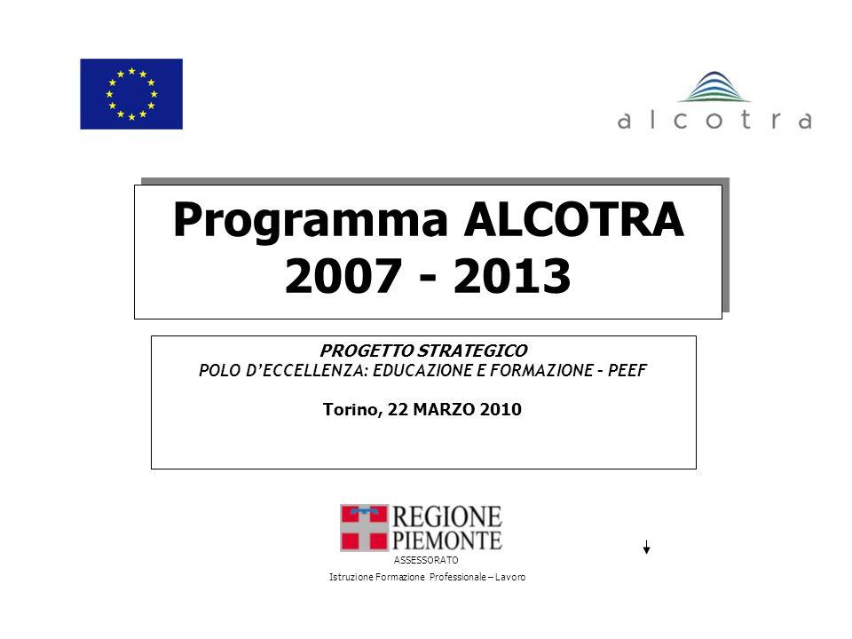 ASSESSORATO Istruzione Formazione Professionale – Lavoro Programma ALCOTRA 2007 - 2013 PROGETTO STRATEGICO POLO DECCELLENZA: EDUCAZIONE E FORMAZIONE – PEEF Torino, 22 MARZO 2010