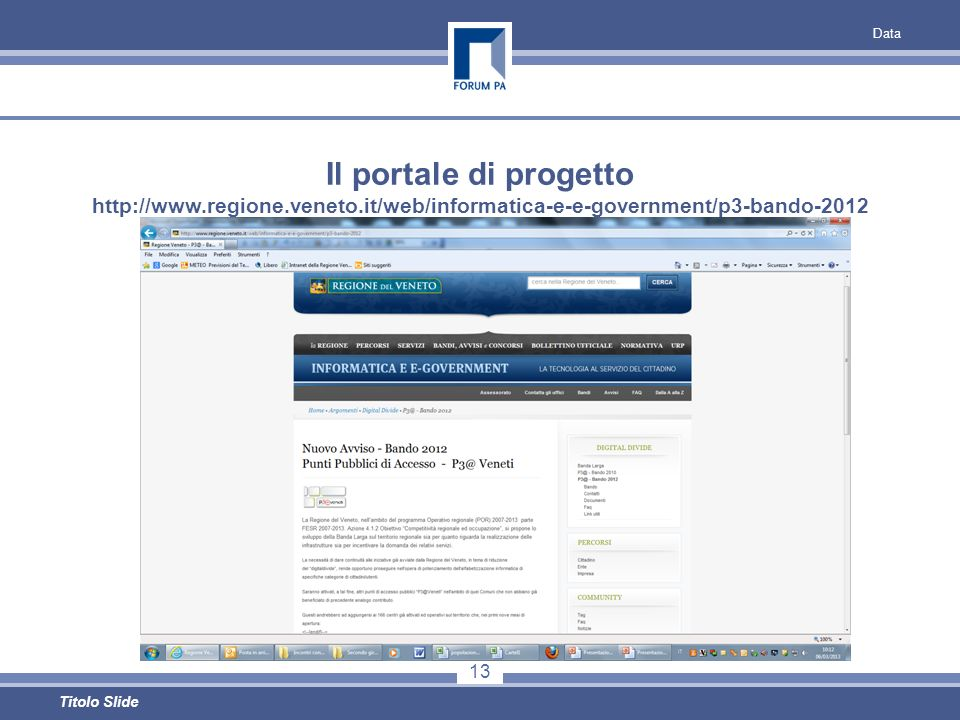 Data 13 Titolo Slide Il portale di progetto http://www.regione.veneto.it/web/informatica-e-e-government/p3-bando-2012