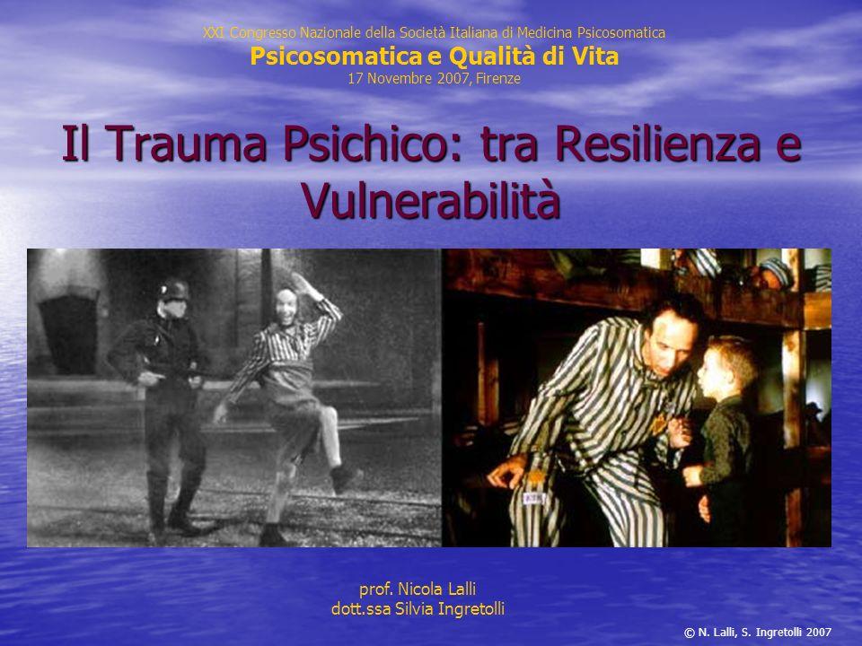Il Trauma Psichico: tra Resilienza e Vulnerabilità prof. Nicola Lalli dott.ssa Silvia Ingretolli XXI Congresso Nazionale della Società Italiana di Med