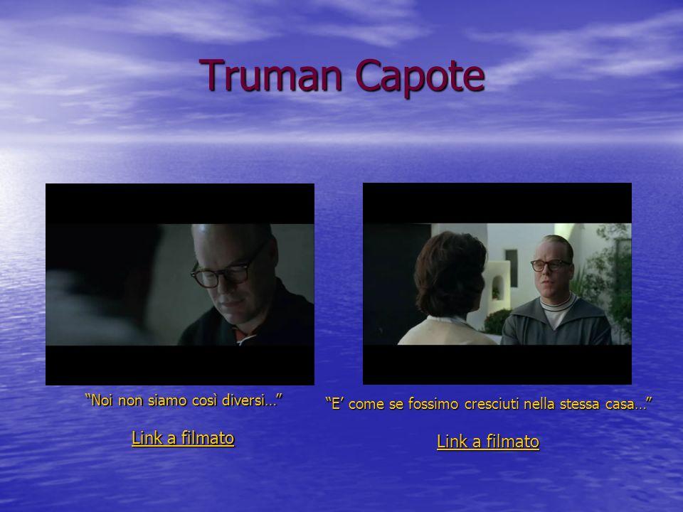 Truman Capote Noi non siamo così diversi… Noi non siamo così diversi… Link a filmato Link a filmato E come se fossimo cresciuti nella stessa casa… E c
