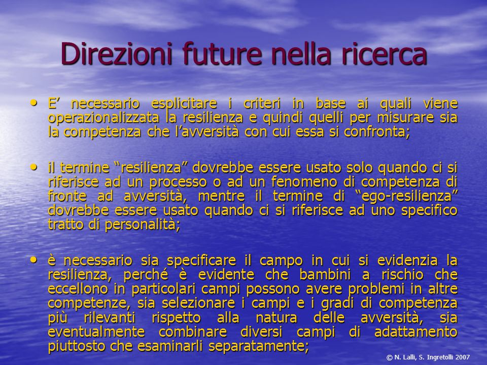 Direzioni future nella ricerca E necessario esplicitare i criteri in base ai quali viene operazionalizzata la resilienza e quindi quelli per misurare