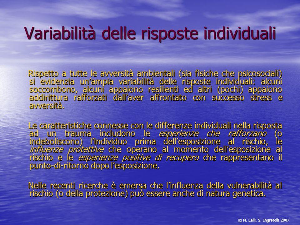 Variabilità delle risposte individuali Rispetto a tutte le avversità ambientali (sia fisiche che psicosociali) si evidenzia unampia variabilità delle