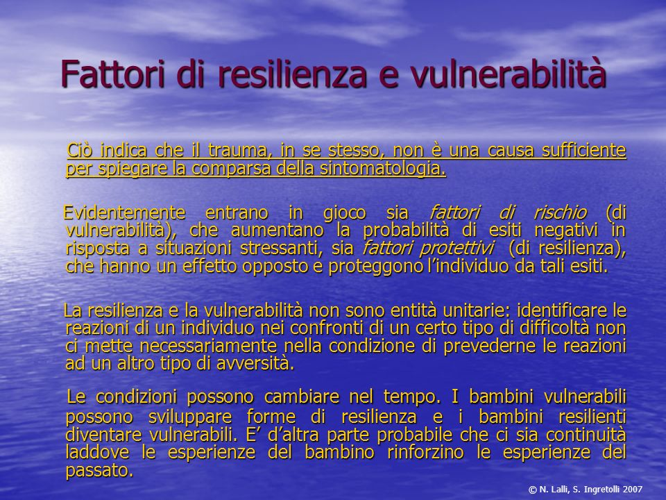 Fattori di resilienza e vulnerabilità Ciò indica che il trauma, in se stesso, non è una causa sufficiente per spiegare la comparsa della sintomatologi