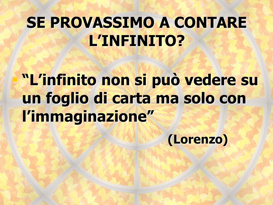 Linfinito non si può vedere su un foglio di carta ma solo con limmaginazione Linfinito non si può vedere su un foglio di carta ma solo con limmaginazi