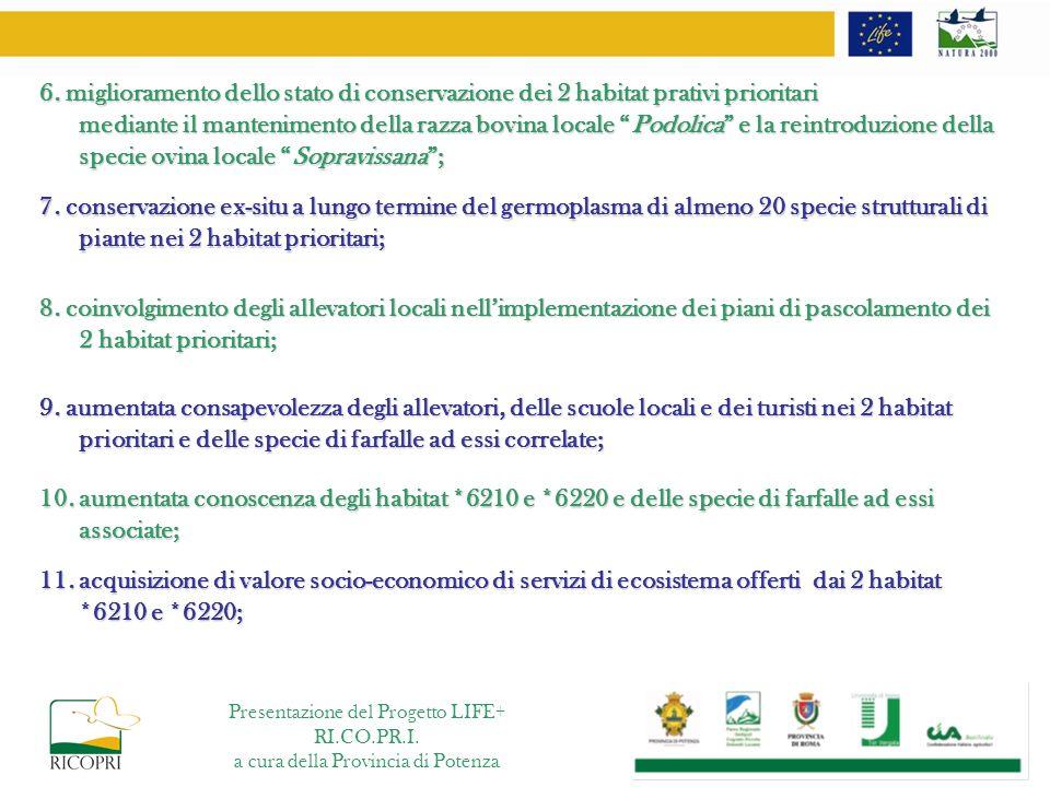 11. acquisizione di valore socio-economico di servizi di ecosistema offerti dai 2 habitat *6210 e *6220; 6. miglioramento dello stato di conservazione