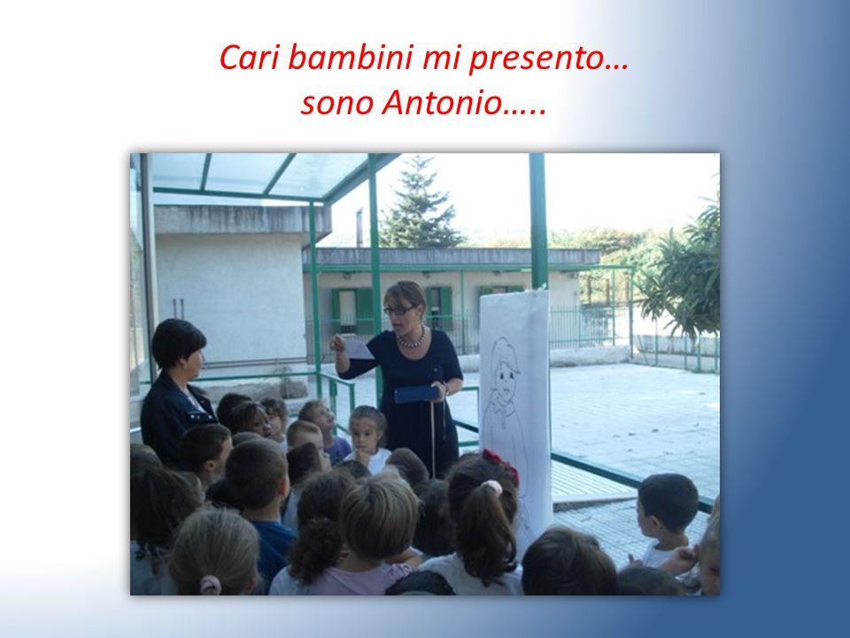 Cari bambini mi presento… sono Antonio…..