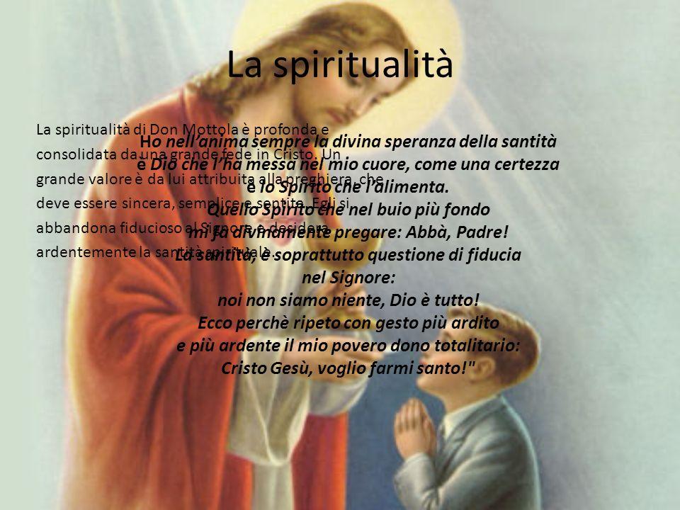 La spiritualità La spiritualità di Don Mottola è profonda e consolidata da una grande fede in Cristo.