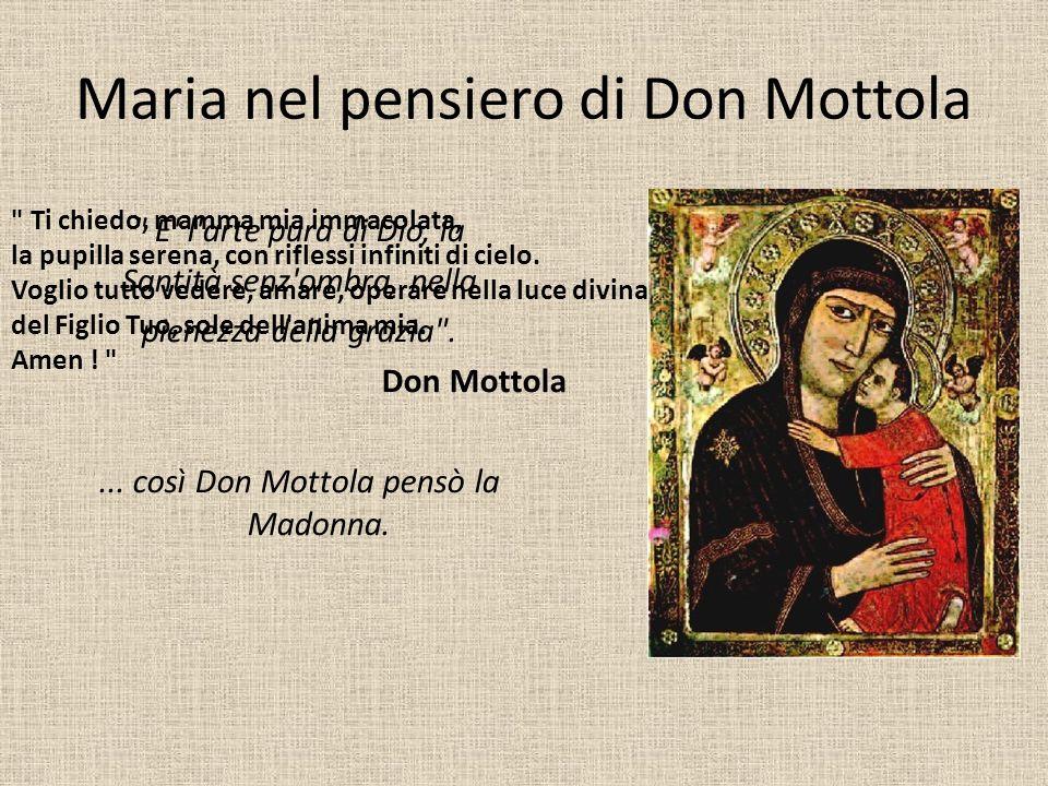 Maria nel pensiero di Don Mottola E l arte pura di Dio, la Santità senz ombra, nella pienezza della grazia .