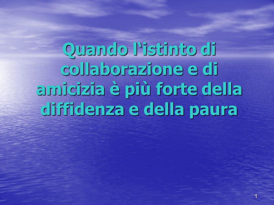 1 Quando listinto di collaborazione e di amicizia è più forte della diffidenza e della paura