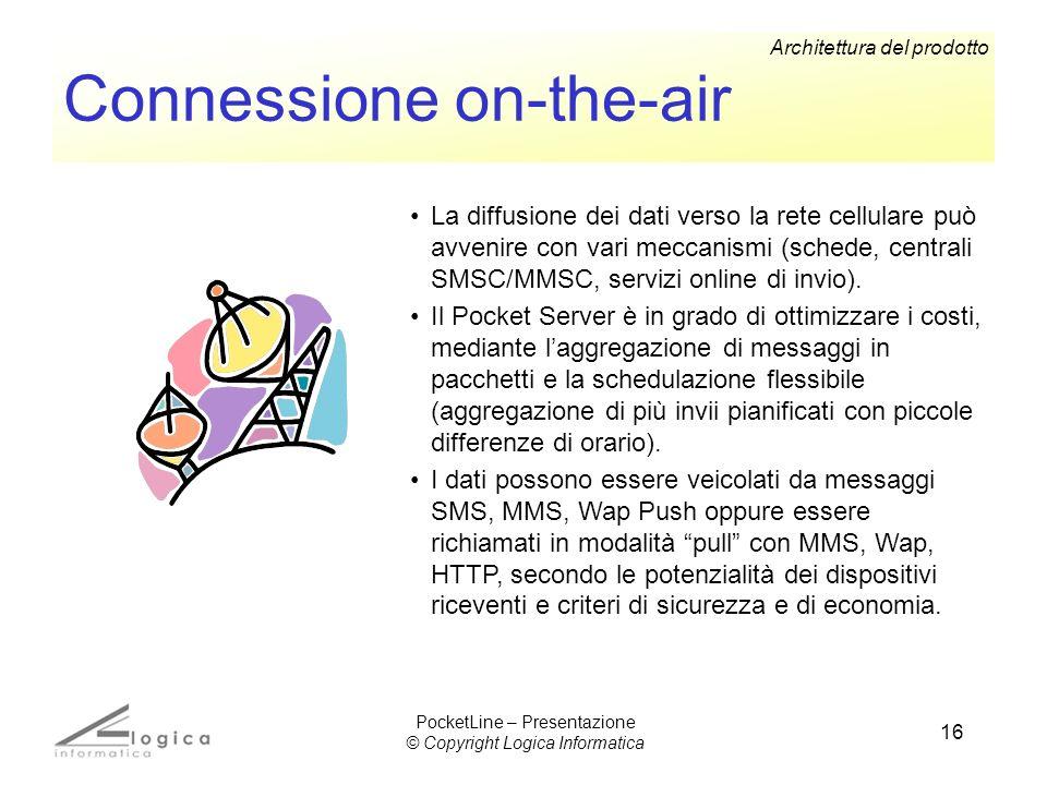16 Connessione on-the-air La diffusione dei dati verso la rete cellulare può avvenire con vari meccanismi (schede, centrali SMSC/MMSC, servizi online