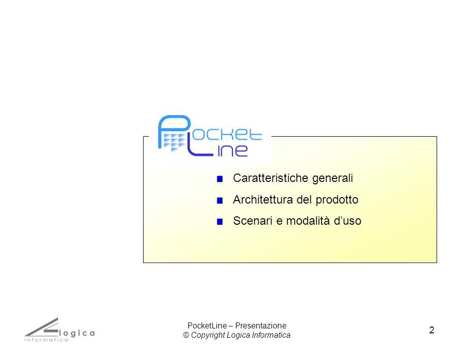 2 Caratteristiche generali Architettura del prodotto Scenari e modalità duso PocketLine – Presentazione © Copyright Logica Informatica