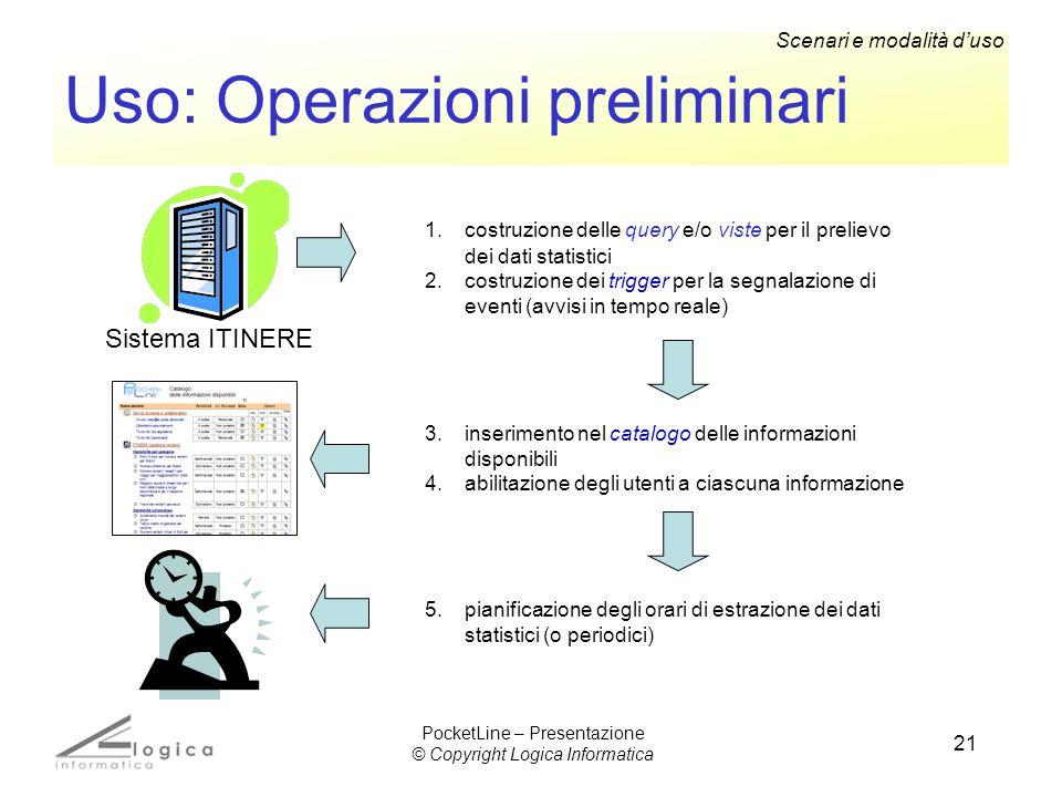 21 Uso: Operazioni preliminari 1.costruzione delle query e/o viste per il prelievo dei dati statistici 2.costruzione dei trigger per la segnalazione d