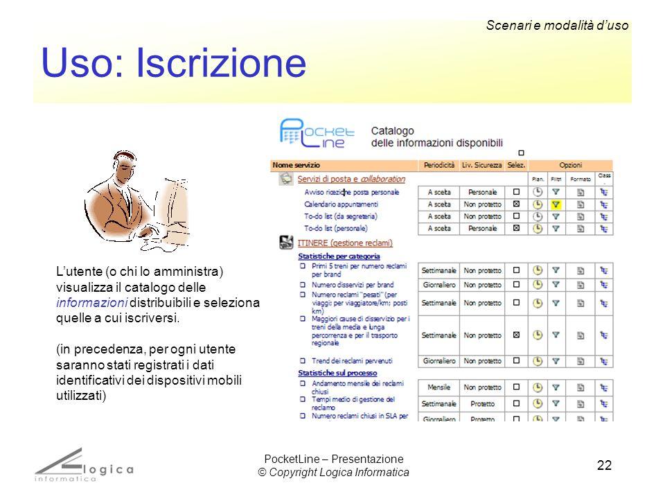 22 Uso: Iscrizione Lutente (o chi lo amministra) visualizza il catalogo delle informazioni distribuibili e seleziona quelle a cui iscriversi. (in prec