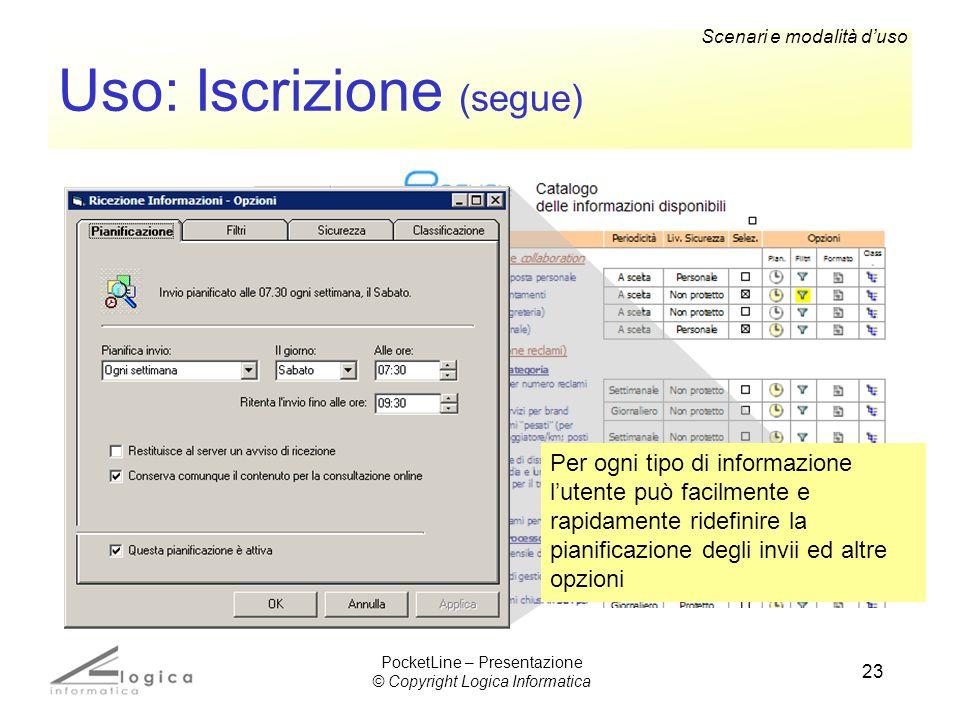 23 Uso: Iscrizione (segue) Per ogni tipo di informazione lutente può facilmente e rapidamente ridefinire la pianificazione degli invii ed altre opzion