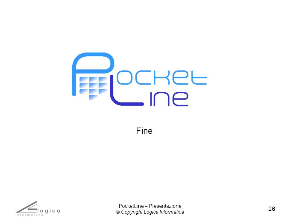 26 Fine PocketLine – Presentazione © Copyright Logica Informatica