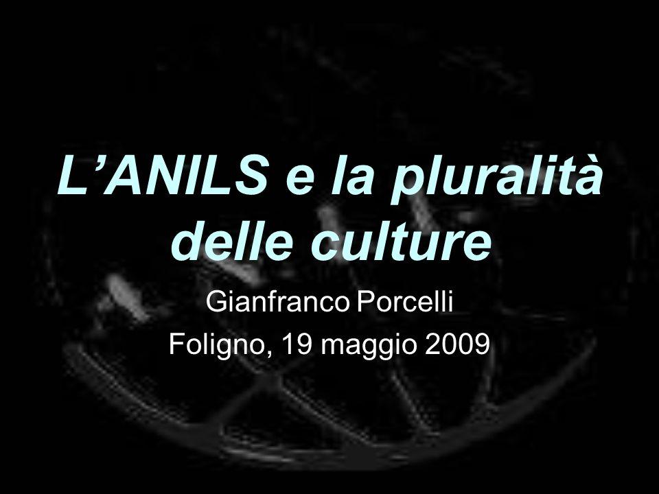 LANILS e la pluralità delle culture Gianfranco Porcelli Foligno, 19 maggio 2009