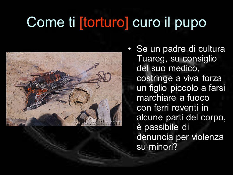 Come ti [torturo] curo il pupo Se un padre di cultura Tuareg, su consiglio del suo medico, costringe a viva forza un figlio piccolo a farsi marchiare