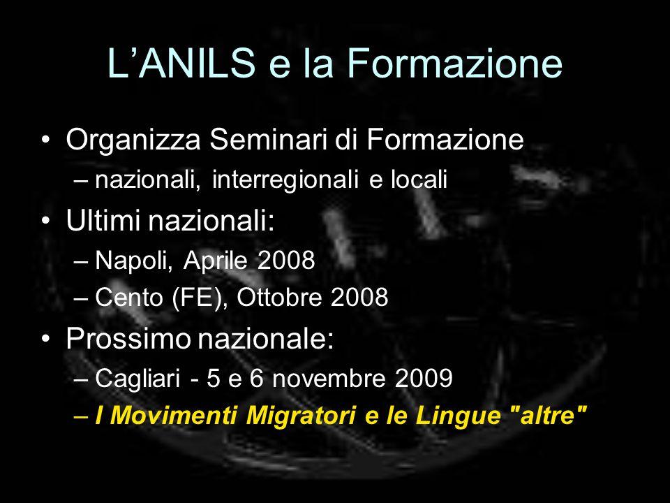 LANILS e la Formazione Organizza Seminari di Formazione –nazionali, interregionali e locali Ultimi nazionali: –Napoli, Aprile 2008 –Cento (FE), Ottobr