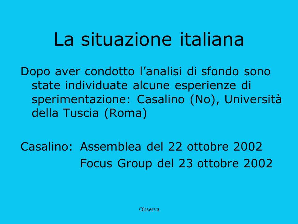 Observa La situazione italiana Dopo aver condotto lanalisi di sfondo sono state individuate alcune esperienze di sperimentazione: Casalino (No), Unive