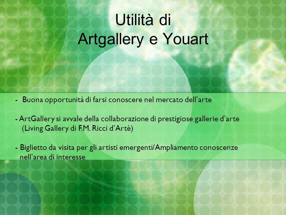 Utilità di Artgallery e Youart - Buona opportunità di farsi conoscere nel mercato dellarte - ArtGallery si avvale della collaborazione di prestigiose