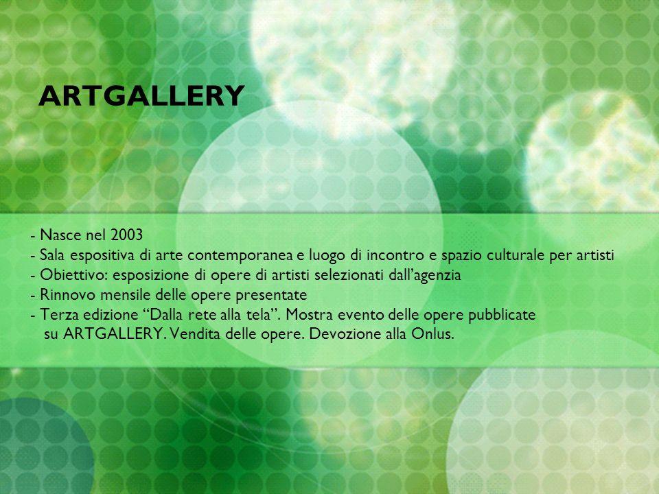 ARTGALLERY - Nasce nel 2003 - Sala espositiva di arte contemporanea e luogo di incontro e spazio culturale per artisti - Obiettivo: esposizione di ope