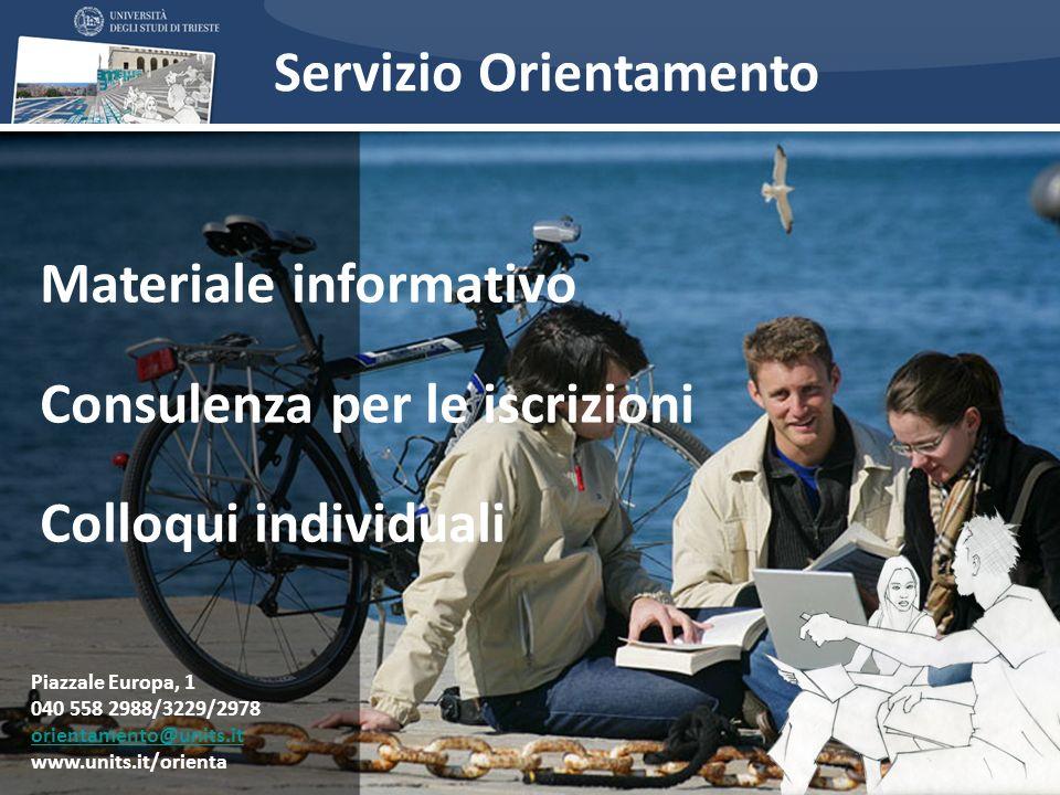 Materiale informativo Consulenza per le iscrizioni Colloqui individuali Piazzale Europa, 1 040 558 2988/3229/2978 orientamento@units.it www.units.it/o
