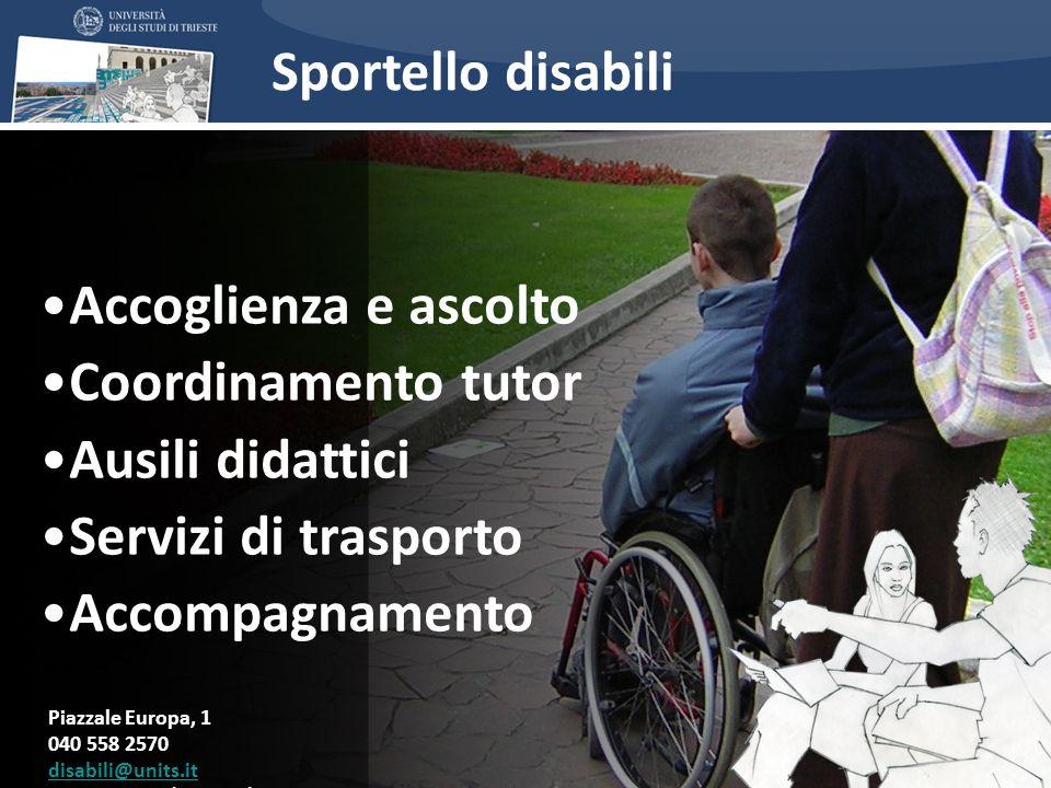Accoglienza e ascolto Coordinamento tutor Ausili didattici Servizi di trasporto Accompagnamento Piazzale Europa, 1 040 558 2570 disabili@units.it www.