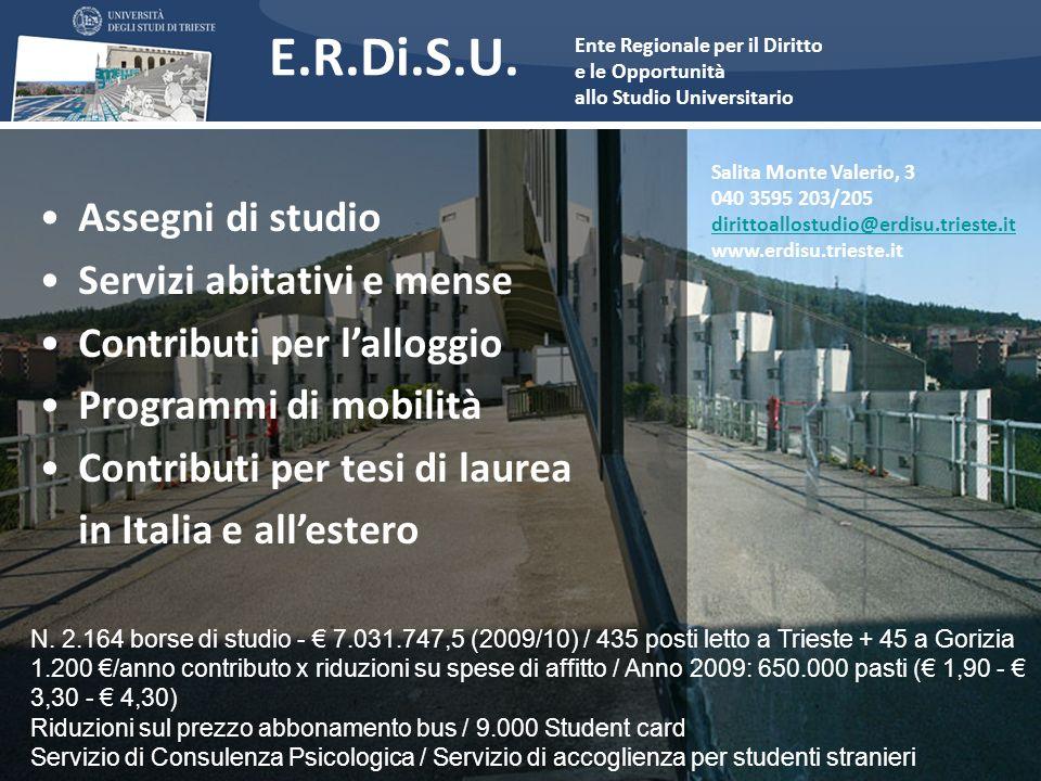 Salita Monte Valerio, 3 040 3595 203/205 dirittoallostudio@erdisu.trieste.it www.erdisu.trieste.it Assegni di studio Servizi abitativi e mense Contrib