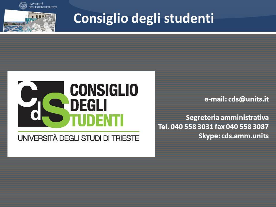 Consiglio degli studenti e-mail: cds@units.it Segreteria amministrativa Tel. 040 558 3031 fax 040 558 3087 Skype: cds.amm.units