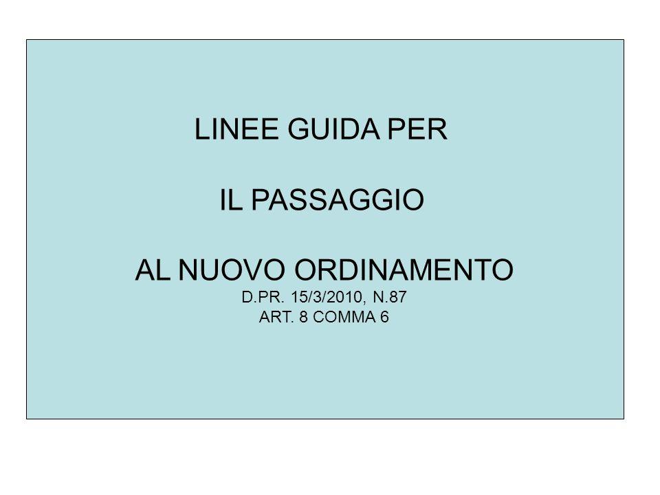 LINEE GUIDA PER IL PASSAGGIO AL NUOVO ORDINAMENTO D.PR. 15/3/2010, N.87 ART. 8 COMMA 6