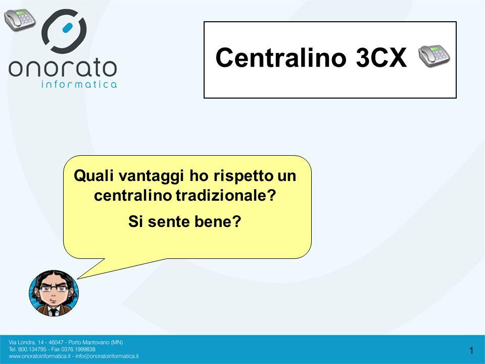 1 Centralino 3CX Si sente bene? Quali vantaggi ho rispetto un centralino tradizionale?