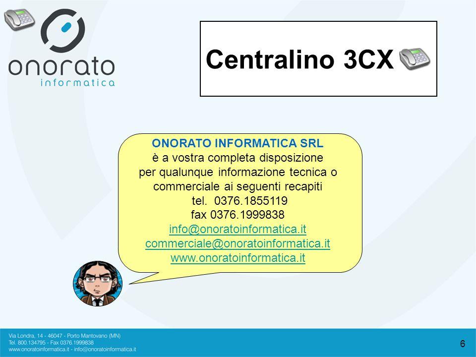 6 ONORATO INFORMATICA SRL è a vostra completa disposizione per qualunque informazione tecnica o commerciale ai seguenti recapiti tel. 0376.1855119 fax