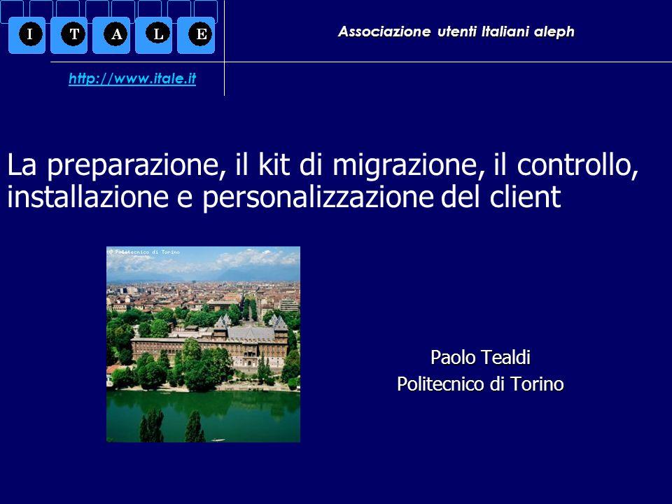 Associazione utenti Italiani aleph Paolo Tealdi Politecnico di Torino La preparazione, il kit di migrazione, il controllo, installazione e personalizz