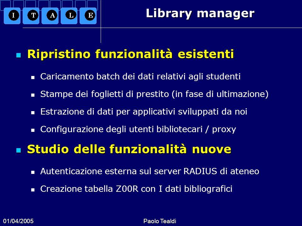 01/04/2005Paolo Tealdi Library manager Ripristino funzionalità esistenti Ripristino funzionalità esistenti Caricamento batch dei dati relativi agli st