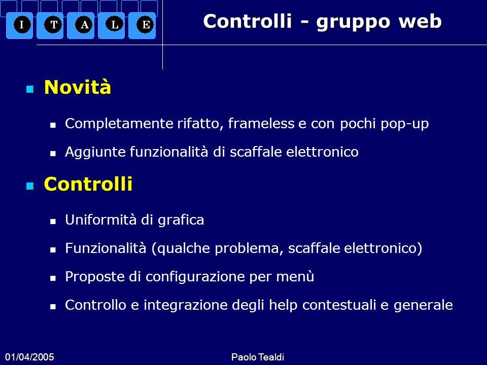 01/04/2005Paolo Tealdi Controlli - gruppo web Novità Novità Completamente rifatto, frameless e con pochi pop-up Aggiunte funzionalità di scaffale elet