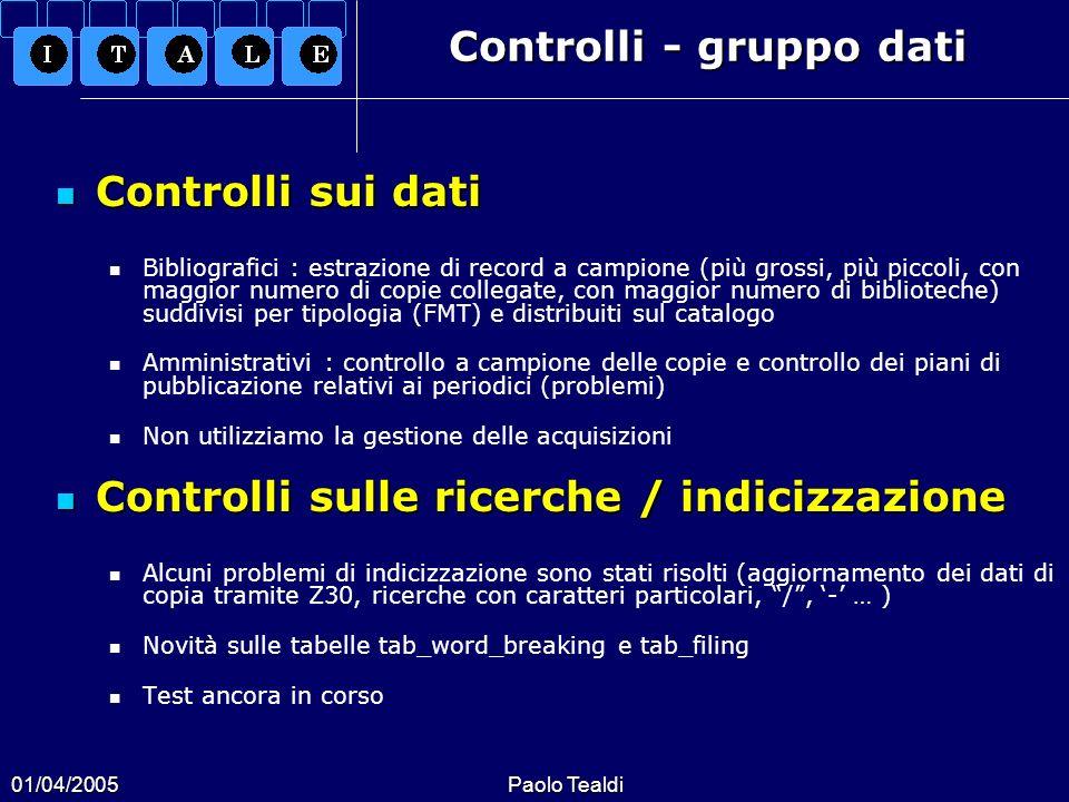 01/04/2005Paolo Tealdi Controlli - gruppo dati Controlli sui dati Controlli sui dati Bibliografici : estrazione di record a campione (più grossi, più