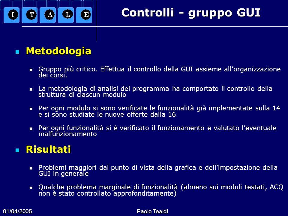 01/04/2005Paolo Tealdi Controlli - gruppo GUI Metodologia Metodologia Gruppo più critico. Effettua il controllo della GUI assieme allorganizzazione de
