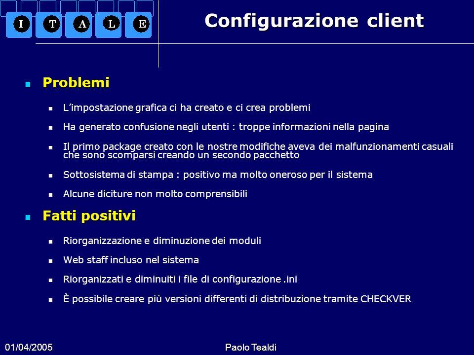 01/04/2005Paolo Tealdi Configurazione client Problemi Problemi Limpostazione grafica ci ha creato e ci crea problemi Ha generato confusione negli uten