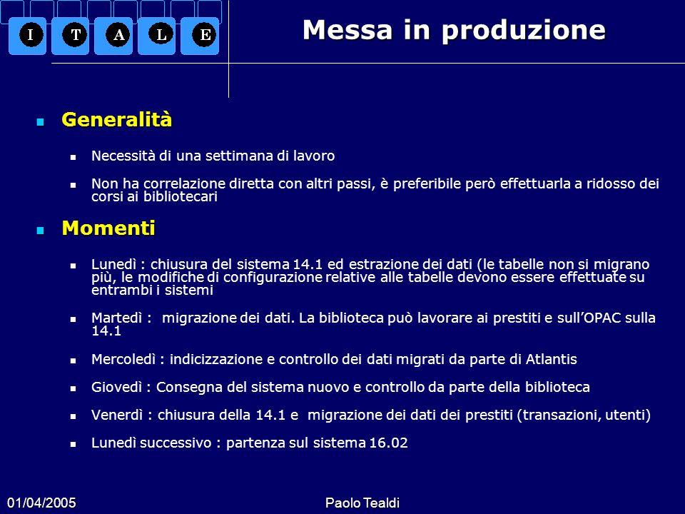 01/04/2005Paolo Tealdi Messa in produzione Generalità Generalità Necessità di una settimana di lavoro Non ha correlazione diretta con altri passi, è p