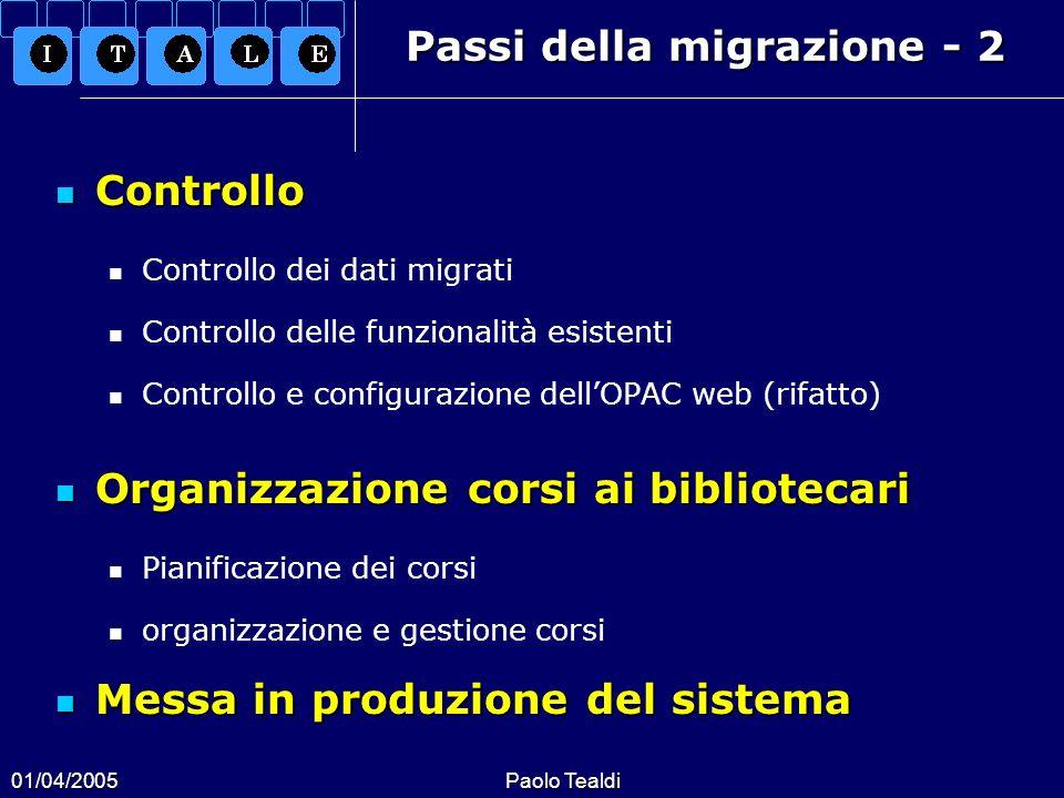 01/04/2005Paolo Tealdi Passi della migrazione - 2 Controllo Controllo Controllo dei dati migrati Controllo delle funzionalità esistenti Controllo e co