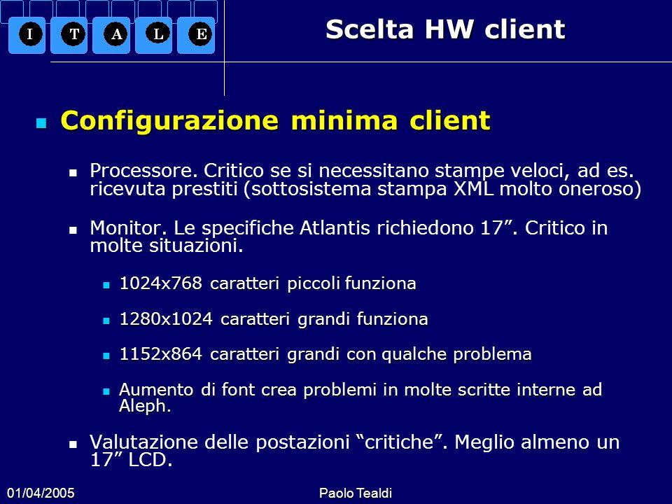 01/04/2005Paolo Tealdi Scelta HW client Configurazione minima client Configurazione minima client Processore. Critico se si necessitano stampe veloci,