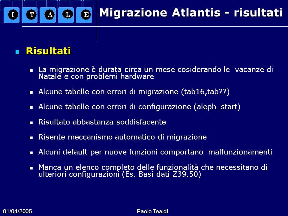 01/04/2005Paolo Tealdi Migrazione Atlantis - risultati Risultati Risultati La migrazione è durata circa un mese cosiderando le vacanze di Natale e con