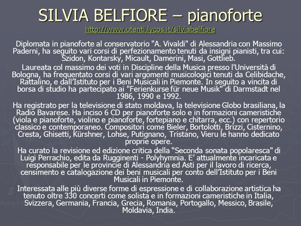SILVIA BELFIORE – pianoforte http://www.utenti.lycos.it/silviabelfiore http://www.utenti.lycos.it/silviabelfiore Diplomata in pianoforte al conservatorio A.