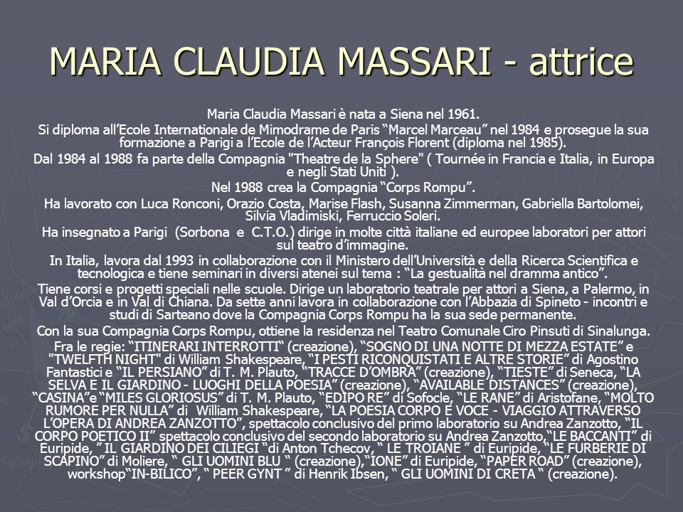MARIA CLAUDIA MASSARI - attrice Maria Claudia Massari è nata a Siena nel 1961. Si diploma allEcole Internationale de Mimodrame de Paris Marcel Marceau