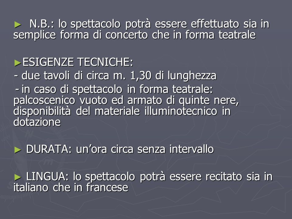 N.B.: lo spettacolo potrà essere effettuato sia in semplice forma di concerto che in forma teatrale N.B.: lo spettacolo potrà essere effettuato sia in semplice forma di concerto che in forma teatrale ESIGENZE TECNICHE: ESIGENZE TECNICHE: - due tavoli di circa m.