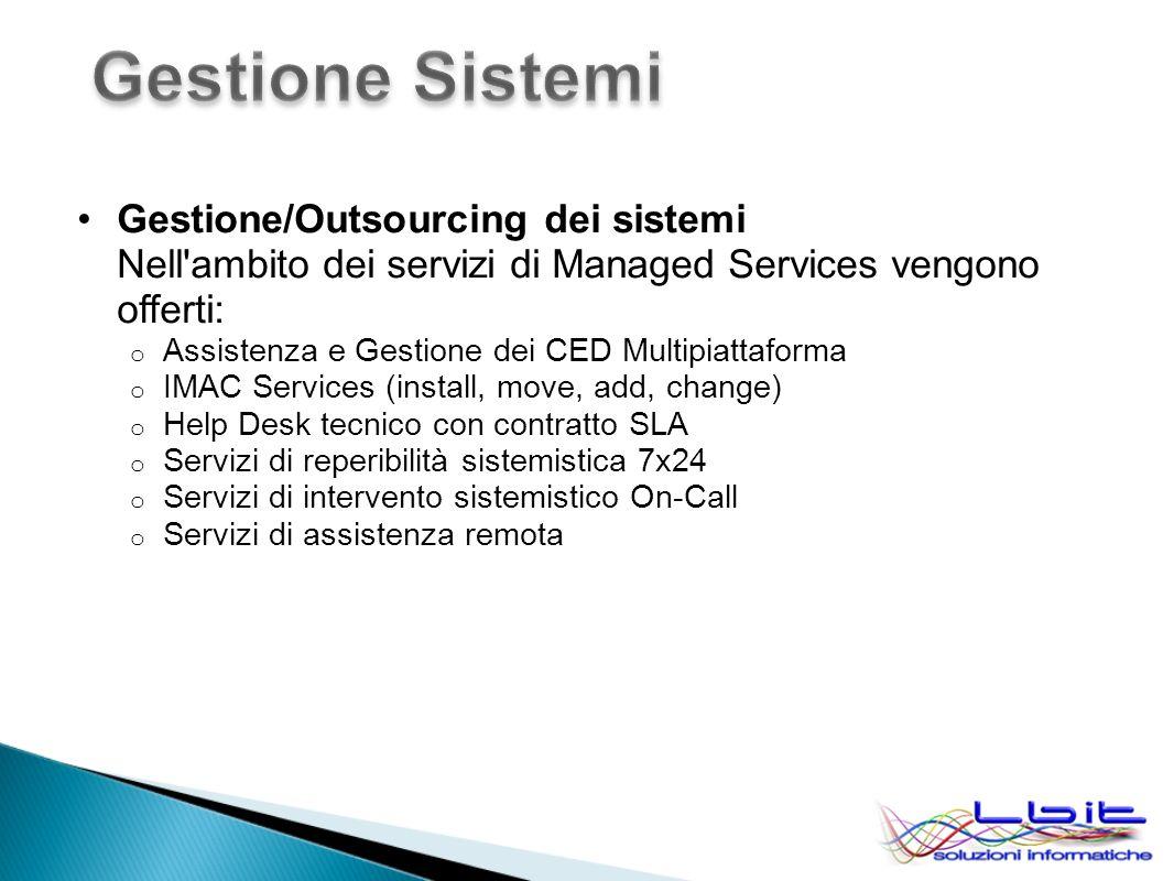Gestione/Outsourcing dei sistemi Nell'ambito dei servizi di Managed Services vengono offerti: o Assistenza e Gestione dei CED Multipiattaforma o IMAC