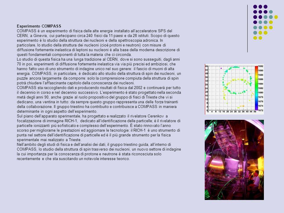 Esperimento COMPASS COMPASS è un esperimento di fisica delle alte energie installato all'acceleratore SPS del CERN, a Ginevra, cui partecipano circa 2